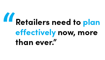 Retailers need to plan effectively now, more than ever. - Quote by Allie Gratton, Services Director at StoreForce