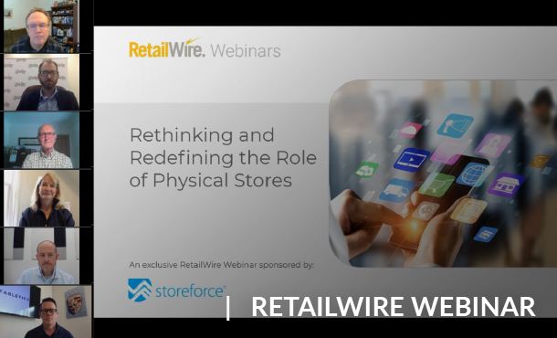 RetailWire Webinar: Rethinking and Redefining the Role of Physical Stores