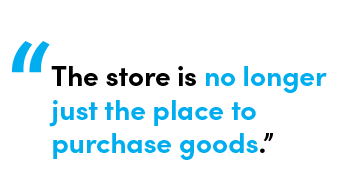 The store is no longer just the place to purchase goods- Quote by Chris Matichuk