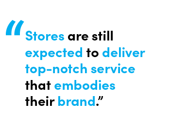 Stores are still expected to deliver top-notch service that embodies their brand Quote by Chris Matichuk