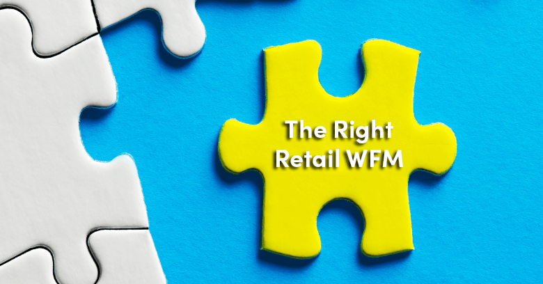 Choose the Right RetailWorkforceManagement System, and Get it WorkingForYou – Right Away!