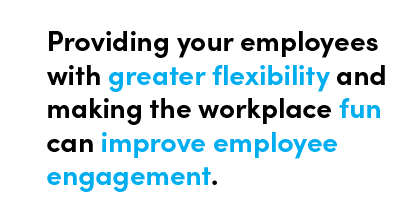 Providing your employees with greater flexibility and making the workplace fun can improve employee engagement - Quote by Chris Matichuk